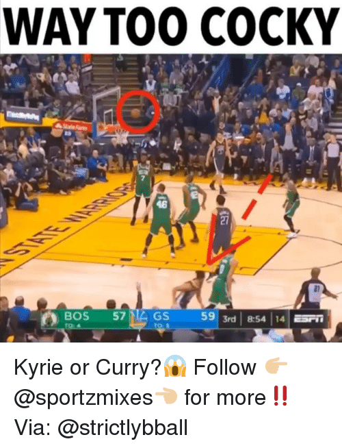 Memes, 🤖, and Curry: WAYTOO0 COCKY  46  BOS 57GS  59 3rd   8:54 14 srn Kyrie or Curry?😱 Follow 👉🏼@sportzmixes👈🏼 for more‼️ Via: @strictlybball