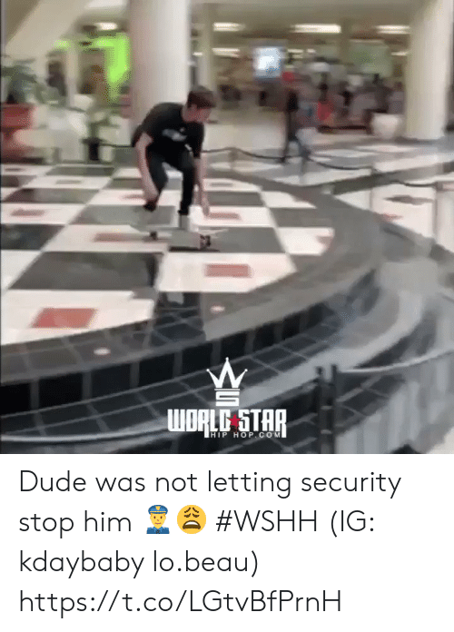wshh: WDRLG STAR  HIP HOP cOM Dude was not letting security stop him 👮♂️😩 #WSHH (IG: kdaybaby lo.beau) https://t.co/LGtvBfPrnH