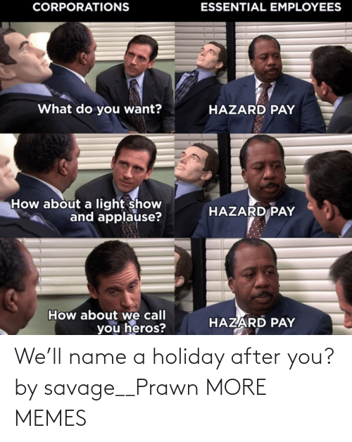 After You: We'll name a holiday after you? by savage__Prawn MORE MEMES