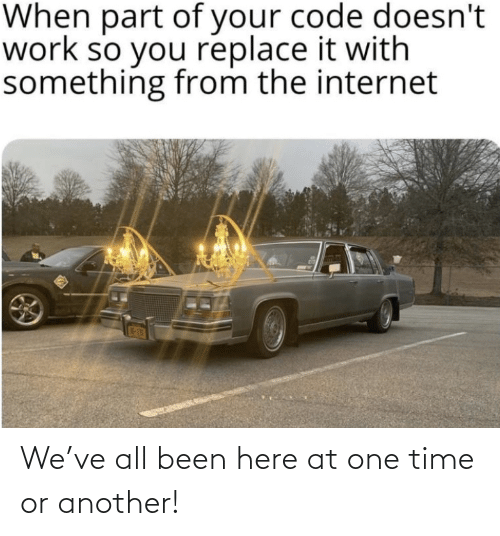 One Time: We've all been here at one time or another!