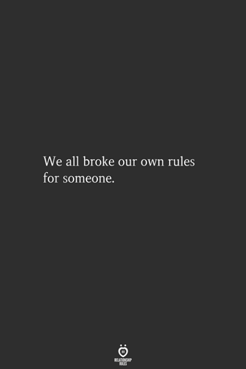 Own, All, and For: We all broke our own rules  for someone.