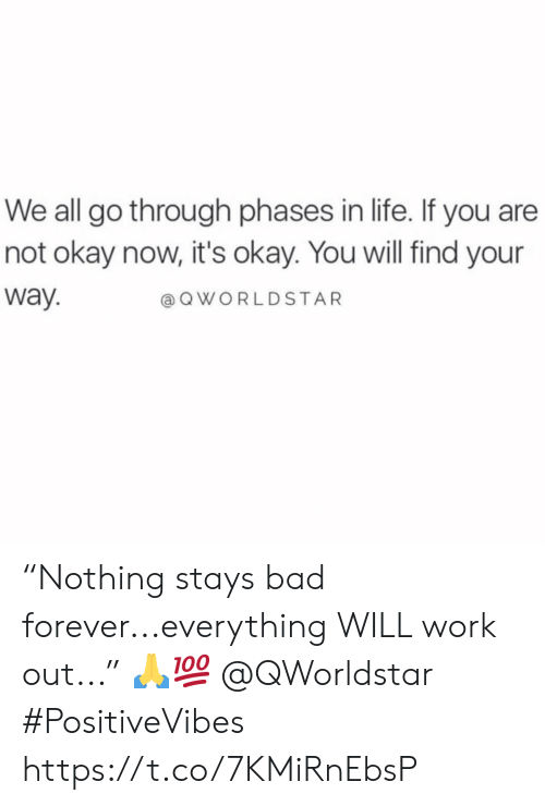"""Bad, Life, and Work: We all go through phases in life. If you are  not okay now, it's okay. You will find your  way  @OWORLDSTAR """"Nothing stays bad forever...everything WILL work out..."""" 🙏💯 @QWorldstar #PositiveVibes https://t.co/7KMiRnEbsP"""
