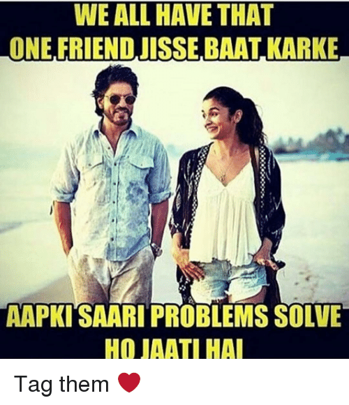 kark: WE ALL HAVE THAT  ONE FRIEND JISSE BAAT KARKE  AAPKISAARI PROBLEMS SOLVE  HO JAATIHAI Tag them ❤️