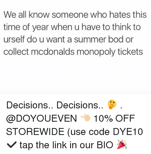 Thinked: We all know someone who hates this  time of year when u have to think to  urself do u want a summer bod or  collect mcdonalds monopoly tickets Decisions.. Decisions.. 🤔 . @DOYOUEVEN 👈🏼 10% OFF STOREWIDE (use code DYE10 ✔️ tap the link in our BIO 🎉