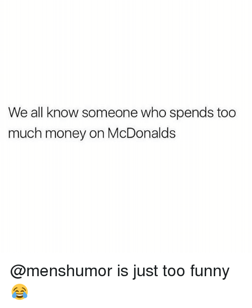 Funny, McDonalds, and Memes: We all know someone who spends too  much money on McDonalds @menshumor is just too funny 😂
