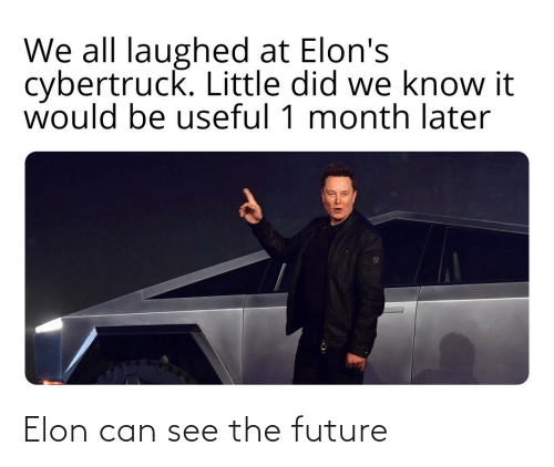 Can See: We all laughed at Elon's  cybertruck. Little did we know it  would be useful 1 month later Elon can see the future