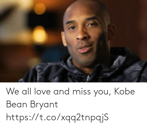 Kobe: We all love and miss you, Kobe Bean Bryant https://t.co/xqq2tnpqjS