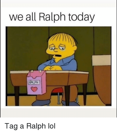 Funny, Lol, and Today: we all Ralph today  RALPH Tag a Ralph lol