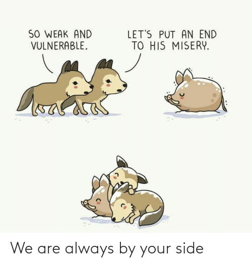 side: We are always by your side