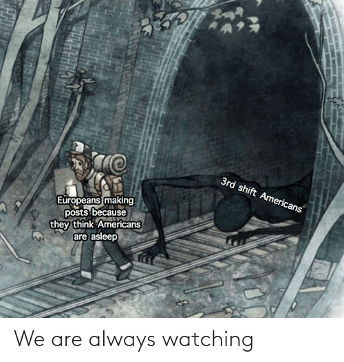 watching: We are always watching