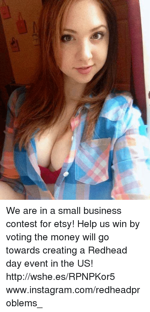 redheads: We are in a small business contest for etsy! Help us win by voting the money will go towards creating a Redhead day event in the US! http://wshe.es/RPNPKor5 www.instagram.com/redheadproblems_
