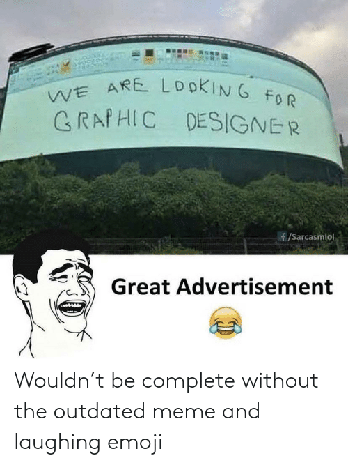Advertisement: WE ARE LDOKING FOR  GRAPHIC DESIGNER  /Sarcasmlol  Great Advertisement Wouldn't be complete without the outdated meme and laughing emoji