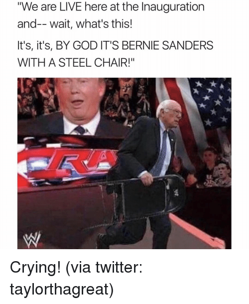 """steel chair: """"We are LIVE here at the Inauguration  and-- wait, what's this!  It's, it's, BY GOD IT'S BERNIE SANDERS  WITH A STEEL CHAIR!"""" Crying! (via twitter: taylorthagreat)"""