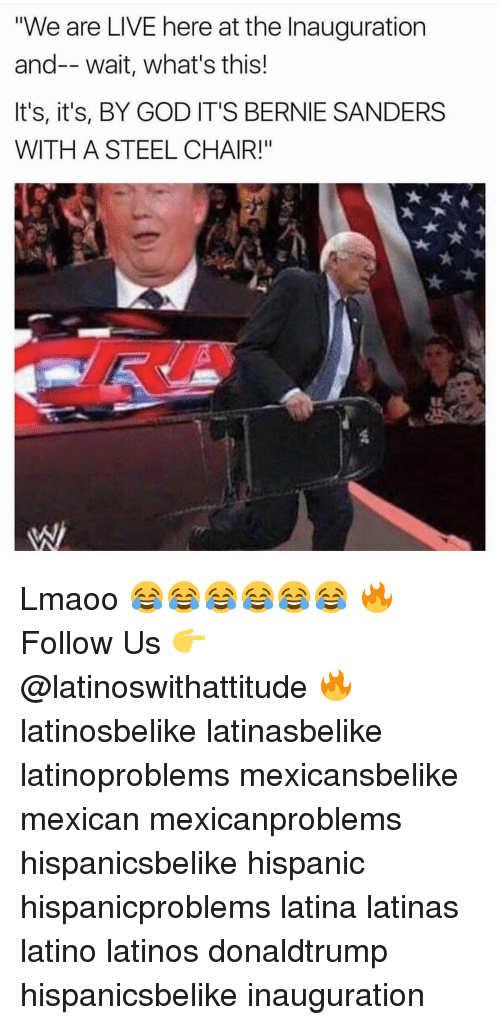 """steel chair: """"We are LIVE here at the Inauguration  and-- wait, what's this!  It's, it's, BY GOD IT'S BERNIE SANDERS  WITH A STEEL CHAIR!"""" Lmaoo 😂😂😂😂😂😂 🔥 Follow Us 👉 @latinoswithattitude 🔥 latinosbelike latinasbelike latinoproblems mexicansbelike mexican mexicanproblems hispanicsbelike hispanic hispanicproblems latina latinas latino latinos donaldtrump hispanicsbelike inauguration"""