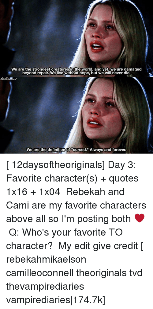"Favorite Character: We are the strongest creatures in the world, and yet, we are damaged  beyond repair. We live without hope, but we will never die.  We are the definition of ucursed."" Always and forever.  of [ 12daysoftheoriginals] Day 3: Favorite character(s) + quotes ↳ 1x16 + 1x04 ⠀ Rebekah and Cami are my favorite characters above all so I'm posting both ❤️ ⠀ Q: Who's your favorite TO character? ⠀ My edit give credit [ rebekahmikaelson camilleoconnell theoriginals tvd thevampirediaries vampirediaries