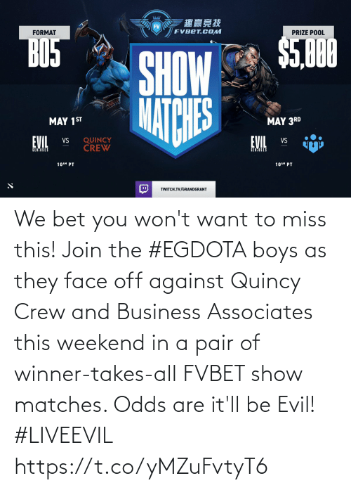 Matches: We bet you won't want to miss this!  Join the #EGDOTA boys as they face off against Quincy Crew and Business Associates this weekend in a pair of winner-takes-all FVBET show matches. Odds are it'll be Evil! #LIVEEVIL https://t.co/yMZuFvtyT6