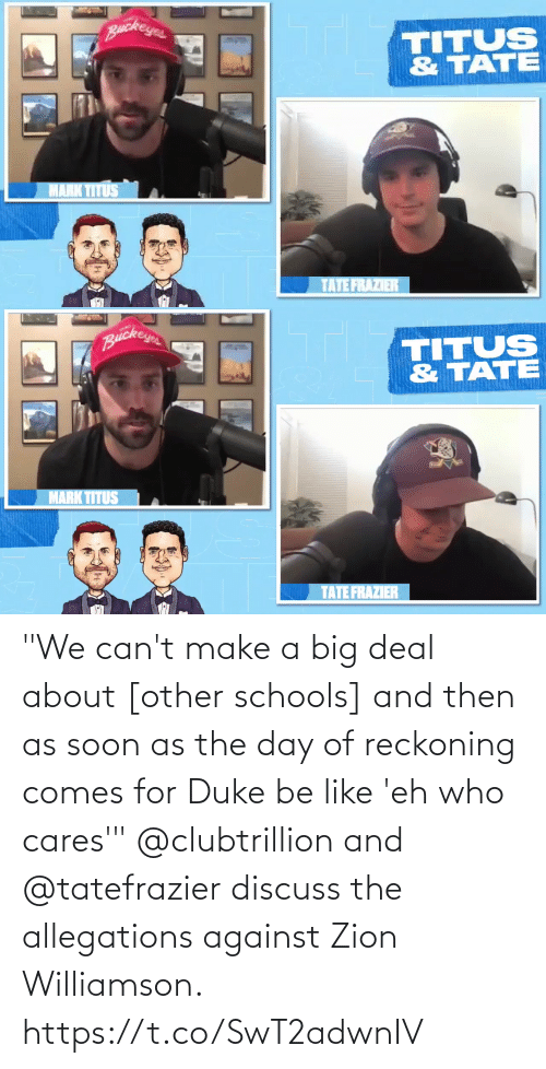 "and then: ""We can't make a big deal about [other schools] and then as soon as the day of reckoning comes for Duke be like 'eh who cares'""  @clubtrillion and @tatefrazier discuss the allegations against Zion Williamson. https://t.co/SwT2adwnIV"