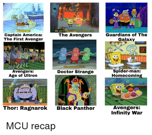 ultron: We did it PatrickWe saved theCity  Guardians of The  Galaxyy  Captain America:  The First Avenger  The Avengers  The power within  Avengers:  Age of Ultron  Spider-man:  Homecomin  Doctor Strange  Thor: Ragnarok  Avengers  Infinity War  Black Panther MCU recap