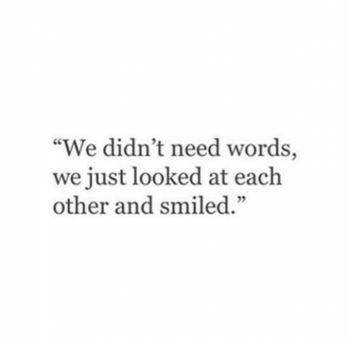 """Words, Just, and Each Other: """"We didn't need words,  we just looked at each  other and smiled.""""  52"""