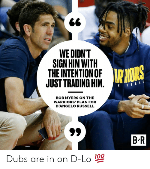 Warriors, d'Angelo Russell, and The Warriors: WE DIDN'T  SIGN HIM WITH  THE INTENTION OF  JUST TRADING HIM.  R RORS  KTBAL  BOB MYERS ON THE  WARRIORS' PLAN FOR  D'ANGELO RUSSELL  B R Dubs are in on D-Lo 💯