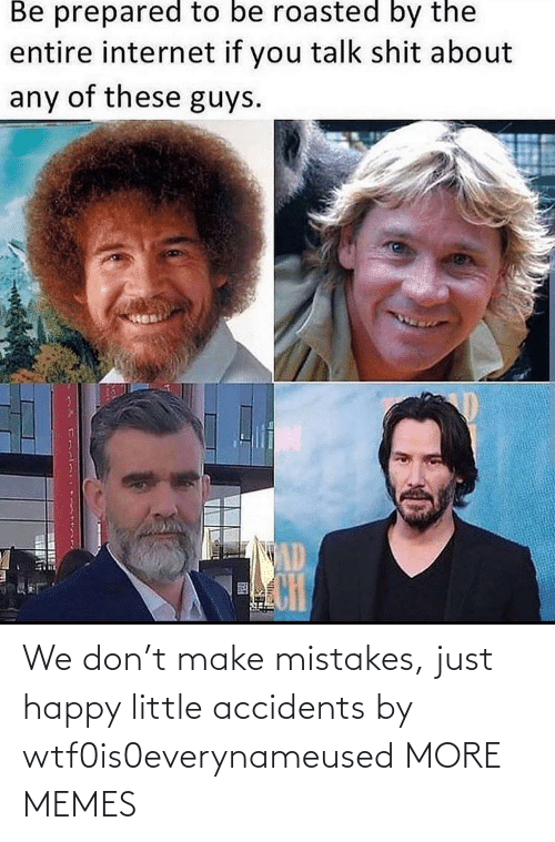 Accidents: We don't make mistakes, just happy little accidents by wtf0is0everynameused MORE MEMES