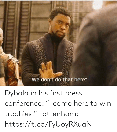 "Conference: ""We don't do that here""  W Dybala in his first press conference: ""I came here to win trophies.""  Tottenham: https://t.co/FyUoyRXuaN"