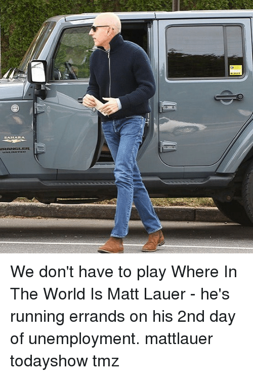 Memes, World, and Running: We don't have to play Where In The World Is Matt Lauer - he's running errands on his 2nd day of unemployment. mattlauer todayshow tmz