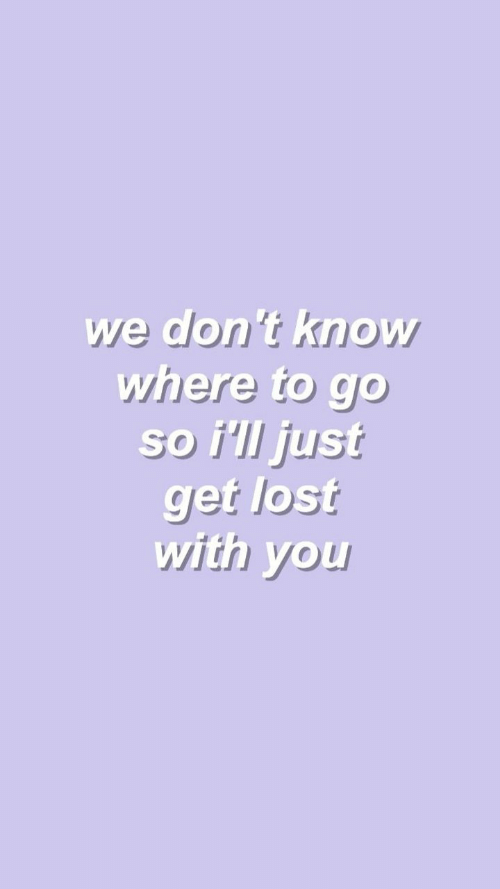 Know Where: we don't know  where to go  so i'll just  get lost  with you