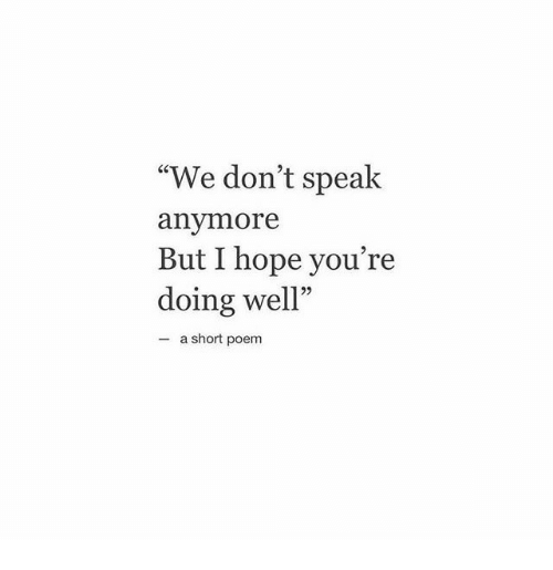 "dont speak: ""We don't speak  anymore  But I hope you're  doing well""  25  - a short poem"