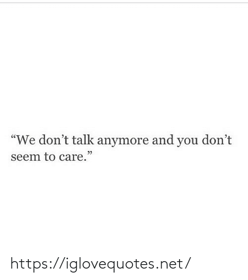 "care: ""We don't talk anymore and you don't  seem to care."" https://iglovequotes.net/"