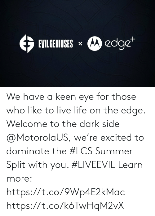 excited: We have a keen eye for those who like to live life on the edge. Welcome to the dark side @MotorolaUS, we're excited to dominate the #LCS Summer Split with you. #LIVEEVIL  Learn  more: https://t.co/9Wp4E2kMac https://t.co/k6TwHqM2vX