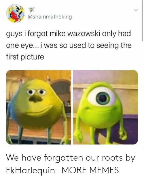 We Have: We have forgotten our roots by FkHarlequin- MORE MEMES