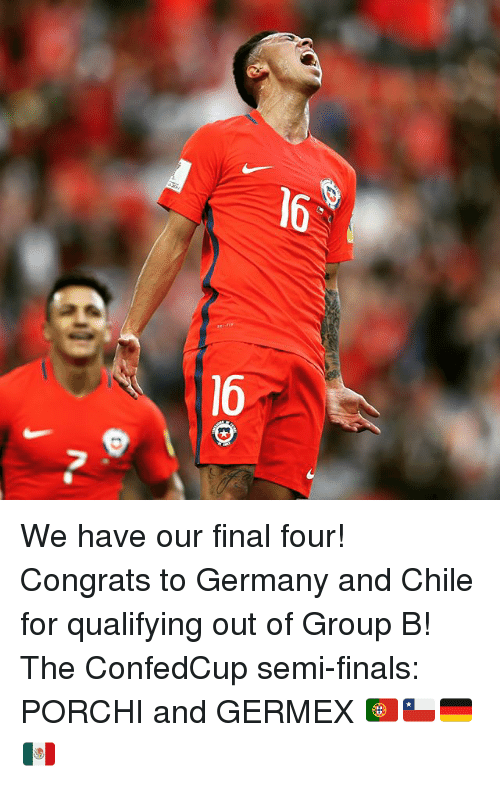 Semy: We have our final four! Congrats to Germany and Chile for qualifying out of Group B! The ConfedCup semi-finals: PORCHI and GERMEX 🇵🇹🇨🇱🇩🇪🇲🇽