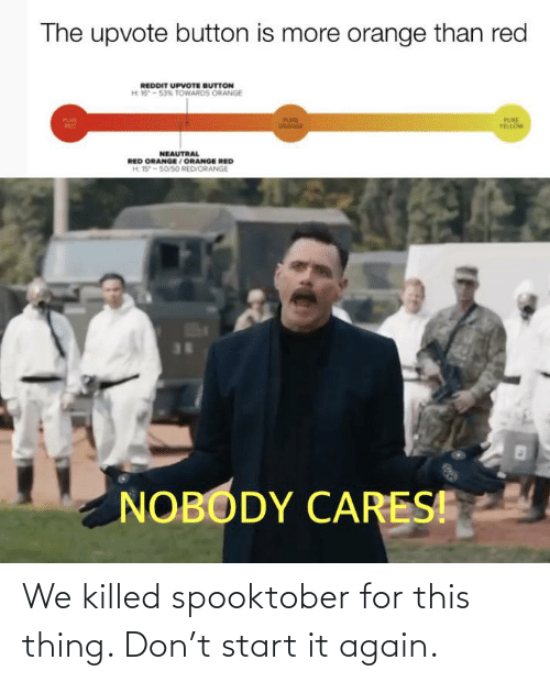 Spooktober: We killed spooktober for this thing. Don't start it again.