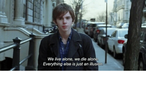 alo: We live alone, we die alo  Everything else is just an illusion