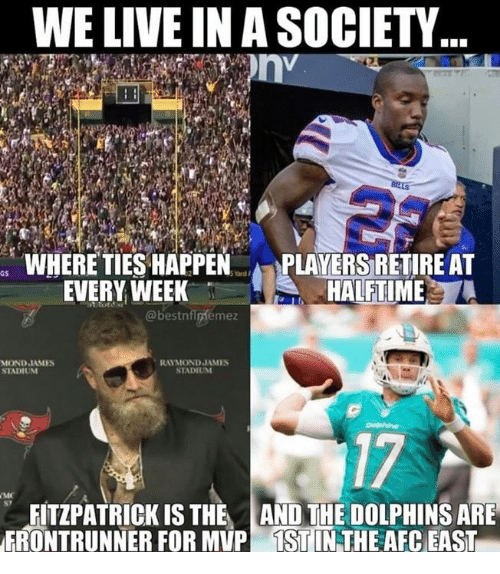 tst: WE LIVE IN A SOCIETY  WHERE TIES HAPPENPLAYERS RETIRE AT  aS  EVERY WEEK  HALFTIME  @bestnflniémez  RAYMOND JAMES  STADIUM  STADIUM  17  FITZPATRICK IS THE AND THE DOLPHINS ARE  ERONTRUNNER FOR MUP TST IN THE AEC EAST