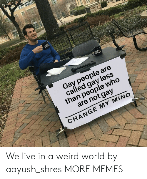 weird: We live in a weird world by aayush_shres MORE MEMES