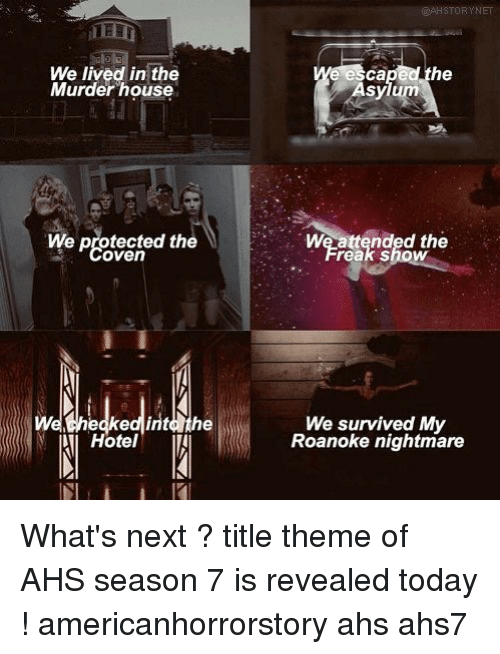 Peted: We lived in the  Murder house  caped the  Asylum  We Peted the  We protected the  oven  We attended the  reak show  HotelII  We survived My  Roanoke nightmare What's next ? title theme of AHS season 7 is revealed today ! americanhorrorstory ahs ahs7
