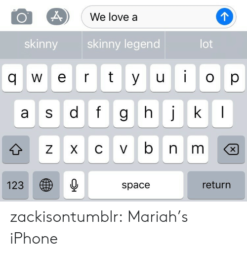 Iphone, Love, and Skinny: We love a  skinny  skinny legend  lot  q W e r t yuo p  a s d f  123 ㊧  return  space zackisontumblr: Mariah's iPhone