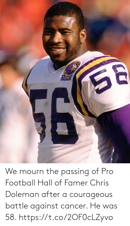 Courageous: We mourn the passing of Pro Football Hall of Famer Chris Doleman after a courageous battle against cancer. He was 58. https://t.co/2OF0cLZyvo