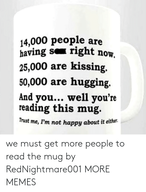 read: we must get more people to read the mug by RedNightmare001 MORE MEMES