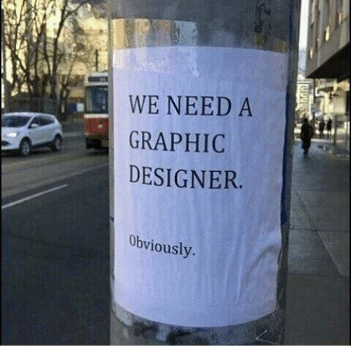 Dank, 🤖, and Graphic Designer: WE NEED A  GRAPHIC  DESIGNER  Obviously