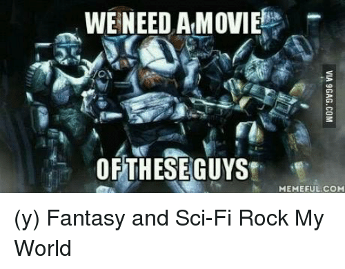 Ÿ'¯: WE NEED AMOVIE  OF THESE GUYS  MEMEFUL COM (y) Fantasy and Sci-Fi Rock My World