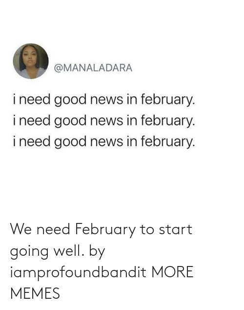 Start: We need February to start going well. by iamprofoundbandit MORE MEMES