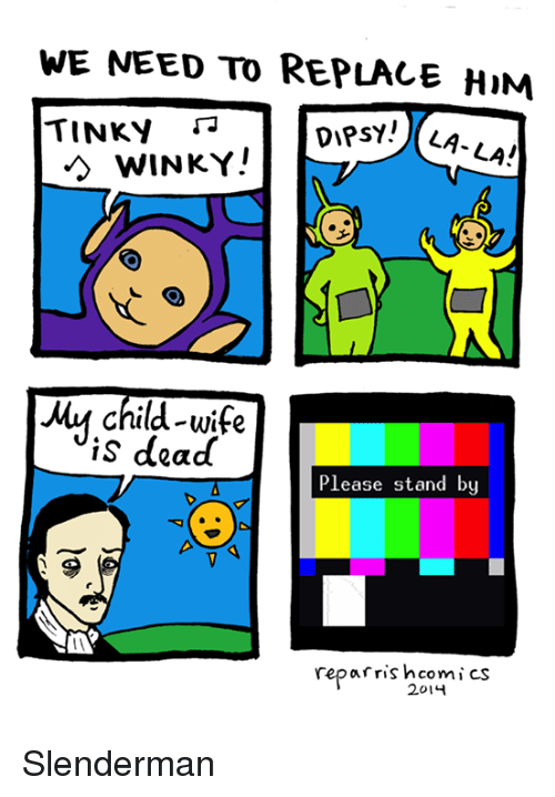 Dipsys: WE NEED TO REPLACE HIM  Dipsy!  LA- LA!  WINKY!  is dead  Please stand by  reparrish comics  2014 Slenderman