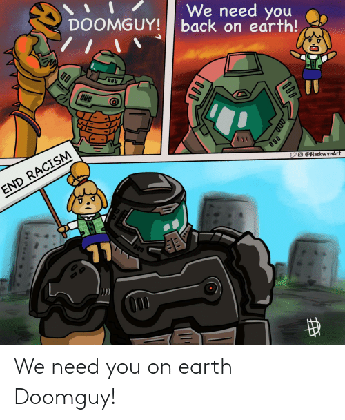 need: We need you on earth Doomguy!