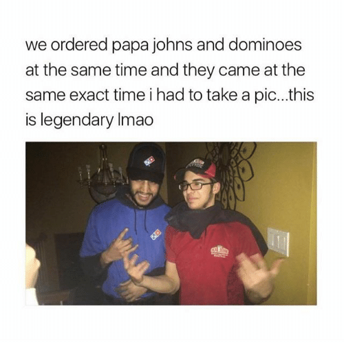 Memes, Dominoes, and Papa Johns: we ordered papa johns and dominoes  at the same time and they came at the  same exact time i had to take a pic... this  is legendary Imao