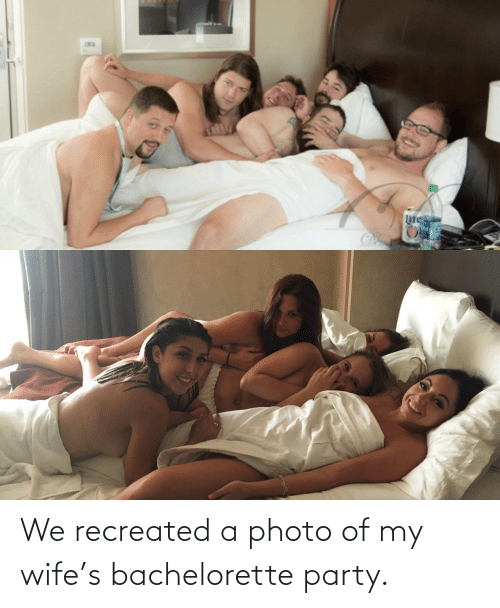 Party: We recreated a photo of my wife's bachelorette party.