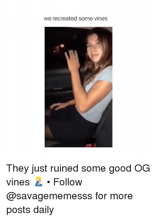 Memes, Good, and Vines: we recreated some vines They just ruined some good OG vines 🤦🏼‍♂️ • Follow @savagememesss for more posts daily