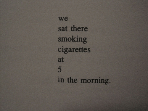 Smoking, Sat, and Cigarettes: we  sat there  smoking  cigarettes  at  n the morning.